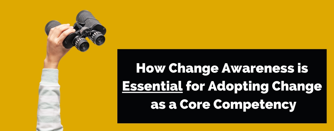 How Change Awareness is Essential for Adopting Change as a Core Competency