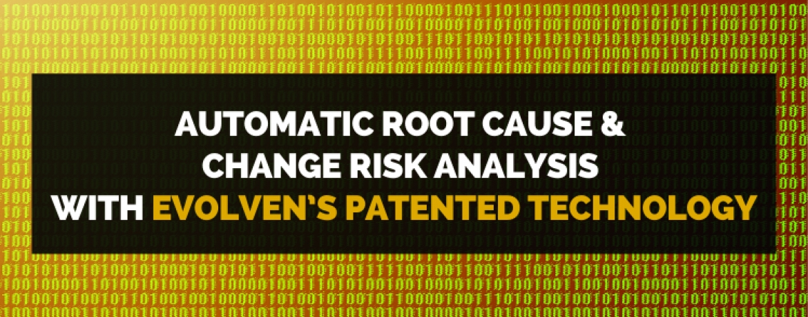 Automatic Root Cause & Change Risk Analysis with Evolven's Patented Technology