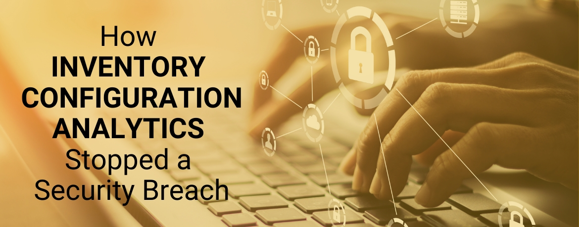 How Inventory Configuration Analytics Stopped a Security Breach
